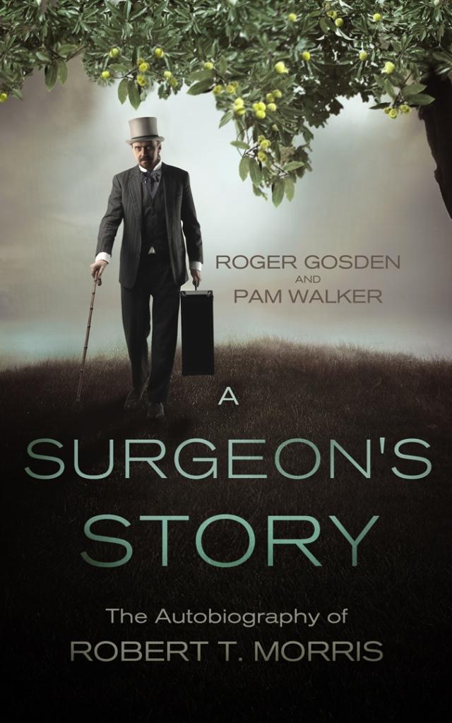 A surgeon's story. Robert Tuttle Morris. by Roger Gosden and Pam Walker. Jamestowne Bookworks, Williamsburg