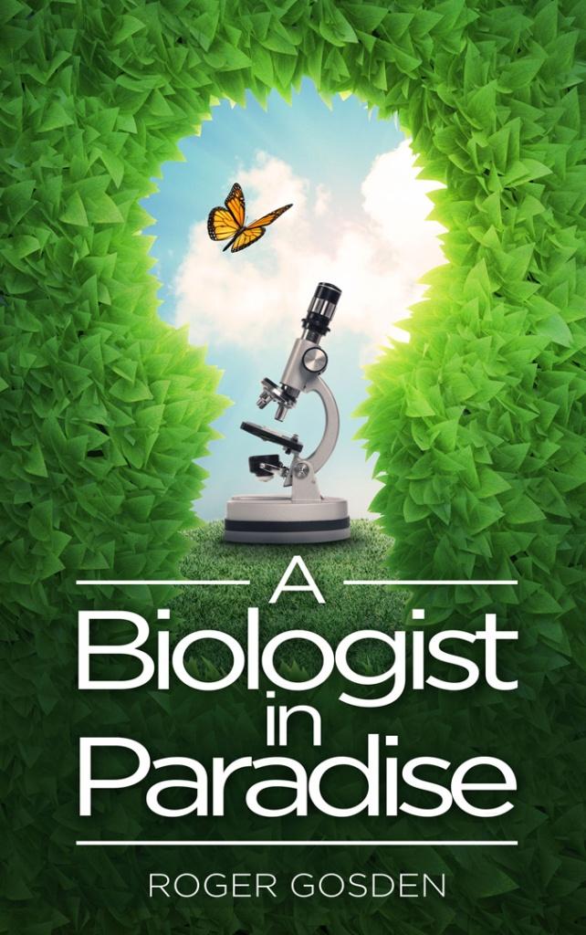 A Biologist in Paradise by Roger Gosden, Jamestowne Bookworks, Williamsburg