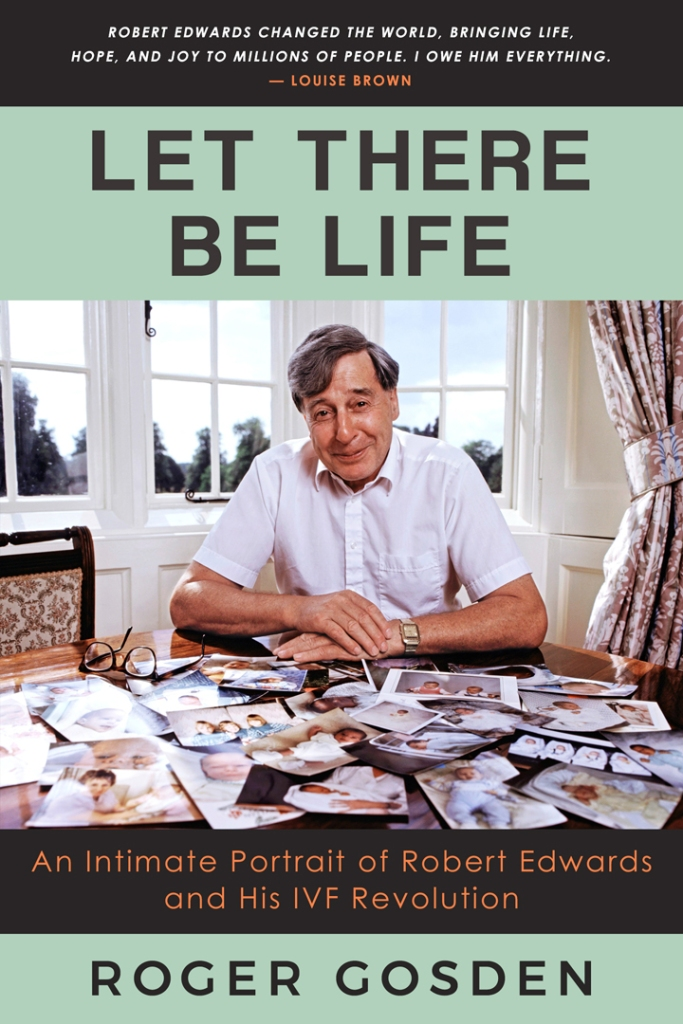Let there be Life. Authorized biography of Robert Edwards, IVF pioneer, by Roger Gosden. Jamestowne Bookworks, Williamsburg